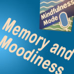 Memory and Moodiness