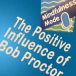 The Positive Influence of Bob Proctor