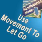 Use Movement To Let Go
