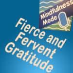 Fierce and Fervent Gratitude