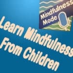 Learn Mindfulness From Children
