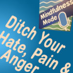 Ditch Your Hate, Pain, & Anger