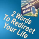 2 Words To Redirect Your Life