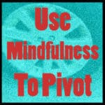 Use Mindfulness To Pivot